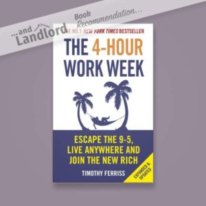 [... And Landlord Podcast] recommended book to learn about property investing, The 4-Hour Workweek: Escape 9-5, Live Anywhere, and Join the New Rich – by Timothy Ferriss