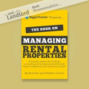 [... And Landlord Podcast] recommended book to learn about property investing, The Book on Managing Rental Properties: A Proven System for Finding, Screening, and Managing Tenants with Fewer Headaches and Maximum Profits – by Heather & Brandon Turner