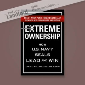 [... And Landlord Podcast] recommended book to learn about property investing, Extreme Ownership: How U.S. Navy SEALs Lead and Win – by Jocko Willink & Leif Babin