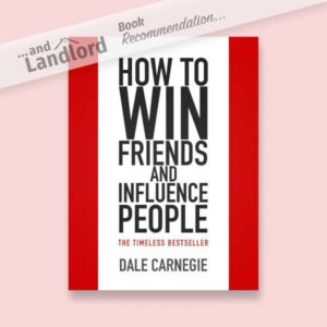 [... And Landlord Podcast] recommended book to learn about property investing, How to Win Friends & Influence People – by Dale Carnegie