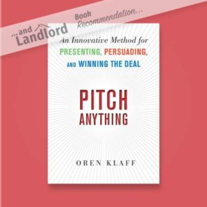 [... And Landlord Podcast] recommended book to learn about property investing, Pitch Anything: An Innovative Method for Presenting, Persuading, and Winning the Deal – by Oren Klaff