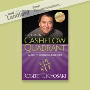 [... And Landlord Podcast] recommended book to learn about property investing, Rich Dad's Cashflow Quadrant: Guide to Financial Freedom – by Robert T. Kiyosaki