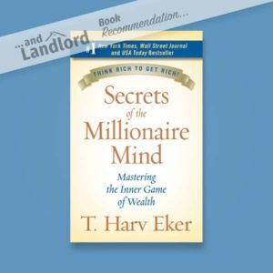 [... And Landlord Podcast] recommended book to learn about property investing, Secrets of the Millionaire Mind: Mastering the Inner Game of Wealth - by T. Harv Eker