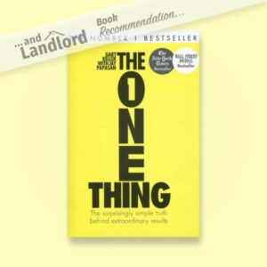 [... And Landlord Podcast] recommended book to learn about property investing, The ONE Thing: The Surprisingly Simple Truth Behind Extraordinary Results – by Gary Keller & Jay Papasan