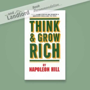 [... And Landlord Podcast] recommended book to learn about property investing, Think and Grow Rich – by Napoleon Hill