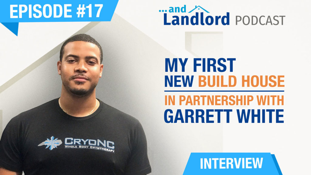 Ep. #17 - My First New Build House (Ground Up Construction On An Existing Lot) In Partnership With Garrett White