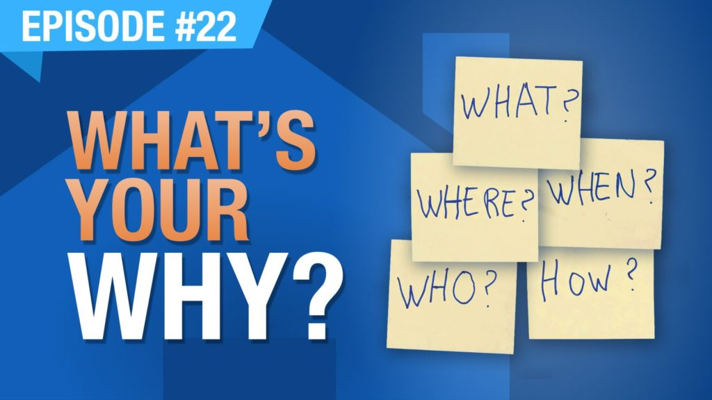 Ep. #22 - What's Your Why?