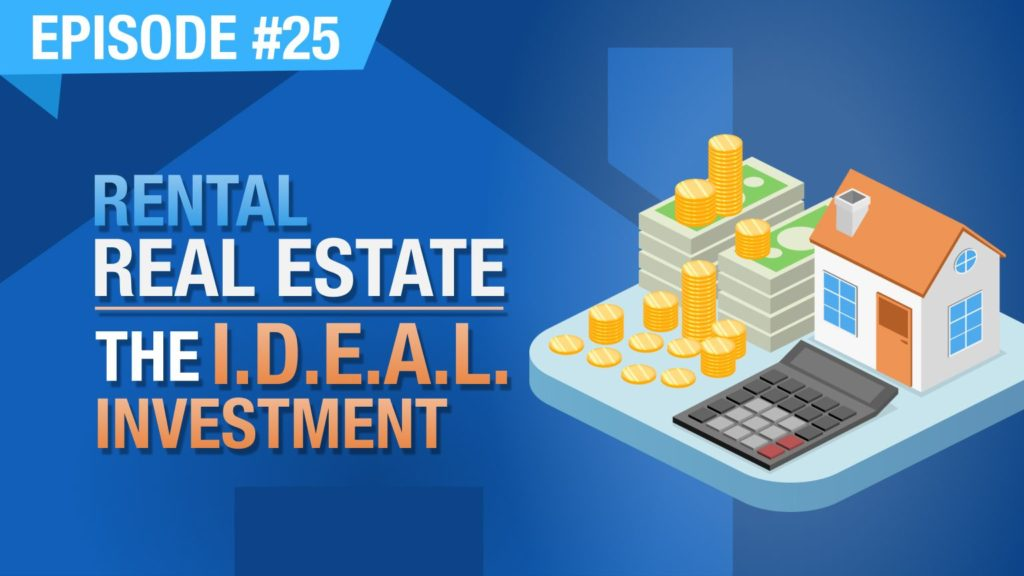 Ep. #25 - Rental Real Estate – The I.D.E.A.L. Investment