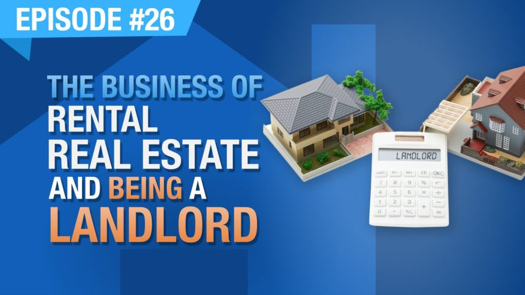 Ep. #26 - The Business & Tools of Rental Real Estate Investing & Being A Landlord