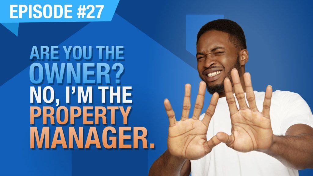 Ep. #27 - Are You The Owner? No, I'm The Property.