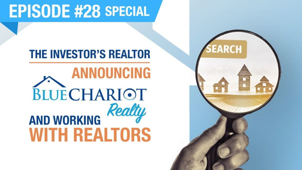 Ep. #28 - Special | The Investor's Realtor - Announcing Blue Chariot Realty & Working With Realtors