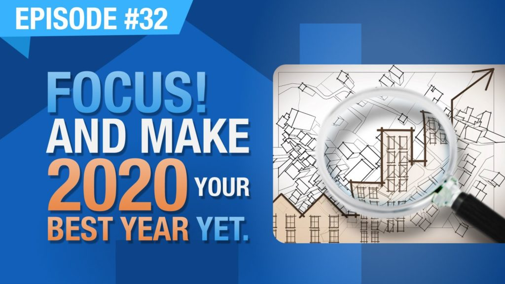 Ep. #32 - Focus! And Make 2020 Your Best Year Yet.