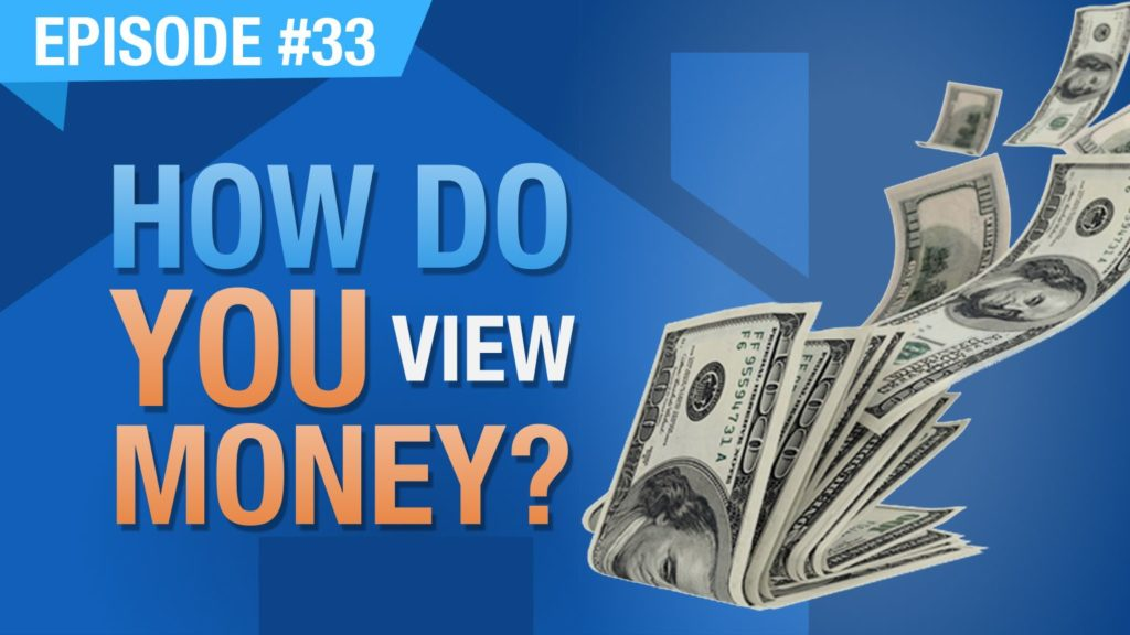 Ep. #33 - How Do You View Money?