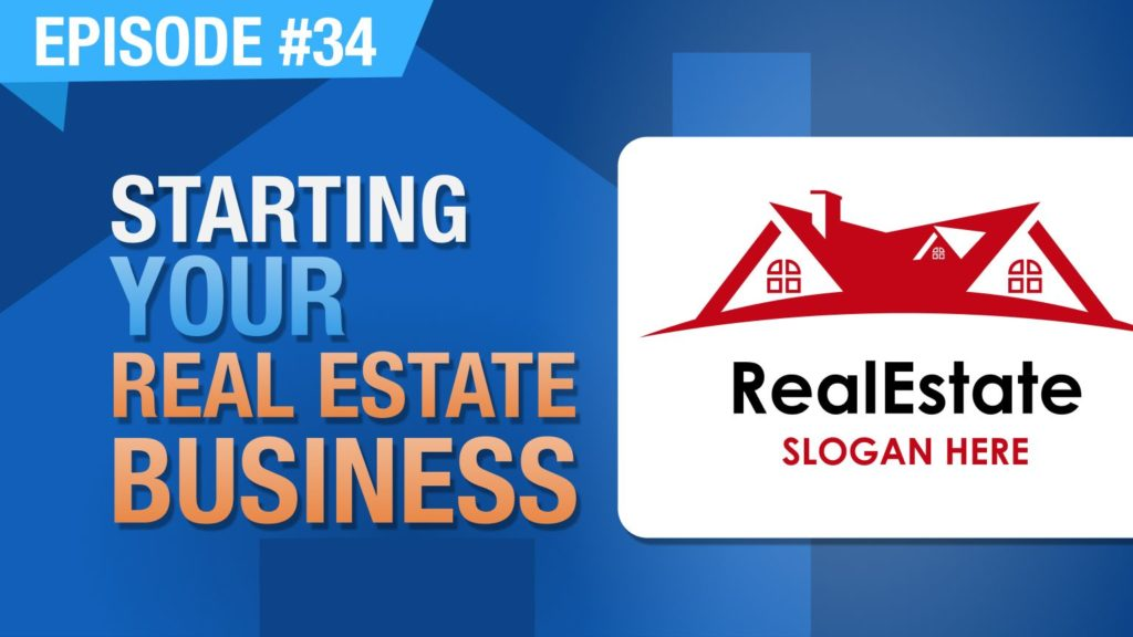 Ep. #34 - Starting Your Real Estate Business