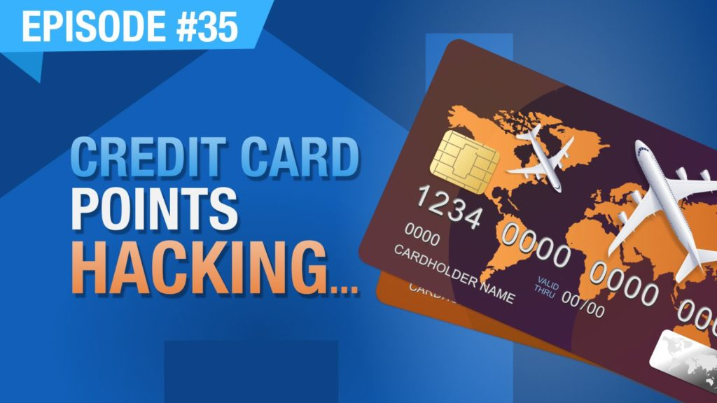 Ep. #35 - Credit Card Points Hacking... Your Rental Properties Can Allow You To Travel For FREE!