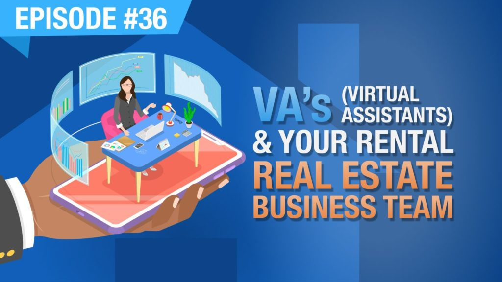 Ep. #36 - VA's (Virtual Assistants) & Your Rental Real Estate Business Team