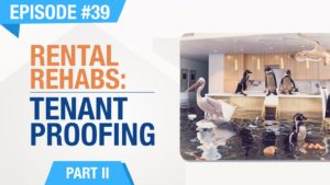 Ep. #39 - Rental Rehabs (Part 2) - Tenant Proofing