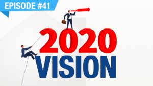 Ep. #41 - 2020 Vision