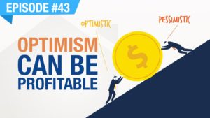 Ep. #43 - Optimism Can Be Profitable