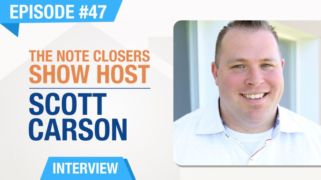 Ep. #47 - The Note Closers Show Podcast Host - Scott Carson