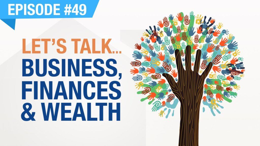 Ep. #49 - Let's Talk... Business, Finances & Wealth