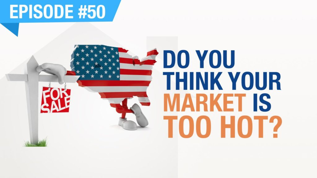 Ep. #50 - Do You Think Your Market Is Too Hot?