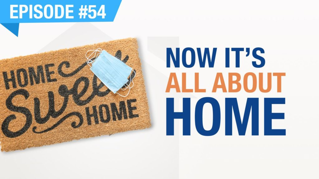 Ep. #54 - Now It's All About The Home